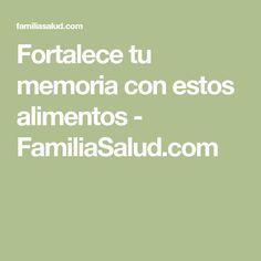 Fortalece tu memoria con estos alimentos - FamiliaSalud.com