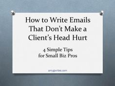 How to Write Emails That Won't Make a Client's Head Hurt- 4 Simple Tips for #SmallBusiness Pros #freelance #tips #writing