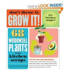Don't Throw It, Grow It!: 68 windowsill plants from kitchen scraps: Deborah Peterson