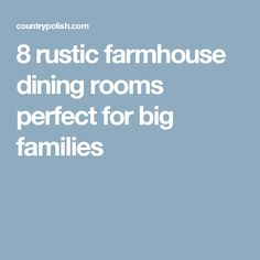 8 rustic farmhouse dining rooms perfect for big families