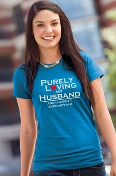 As a single woman, waiting for the one God has planned for me.. I LOVE this shirt :)