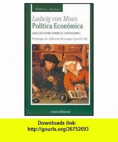 Politica Economica. Seis Lecciones Sobre el Capitalismo (9788472094512) Ludwig Von Mises , ISBN-10: 8472094510  , ISBN-13: 978-8472094512 ,  , tutorials , pdf , ebook , torrent , downloads , rapidshare , filesonic , hotfile , megaupload , fileserve