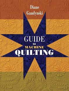 Guide To Machine Quilting by Diane Gaudynski - perfection, nothing more to say!  <3  <3  <3