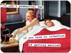 It isn't premarital sex if you have no intention of getting married