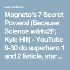 Magneto's 7 Secret Powers! (Because Science w/ Kyle Hill) - YouTube    9-30 do superhero 1 and 2 listicle, star wars 1 and 2, cartoon 1 and 2, anime 1 and 2,  video game 1 and 2 - feb pop cult schoolhouse (30)