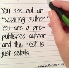 "You are not an ""aspiring author."" You are a pre-published author and the rest is just details."
