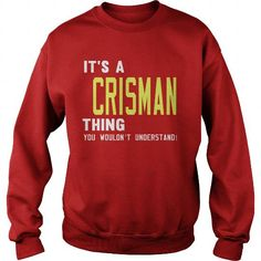 Cool CRISMAN  Its a CRISMAN Thing You Wouldnt Understand  T Shirt Hoodie Hoodies YearName Birthday T-Shirts