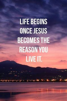 Life begins once Jesus becomes the reason you live it. **Christian quotes**