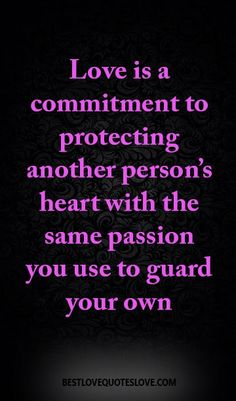 Love is a commitment to protecting another person's heart with the same passion you use to guard your own
