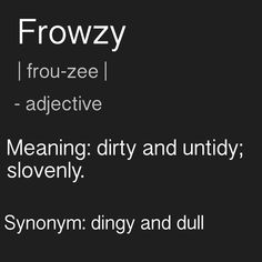Today's word: frowzy Fancy Words, Weird Words, Rare Words, Words To Use, Unique Words, Great Words, New Words, Beautiful Words, Writing Words