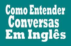 Como Entender Conversas em Inglês - Dicas de inglês 1