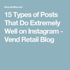 15 Types of Posts That Do Extremely Well on Instagram - Vend Retail Blog