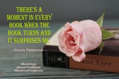 There's a moment in every book when the book turns and it surprises me. - Chuck Palahniuk #Booksthatmatter #Bookhugs #Bloomingtwig #Yourstory