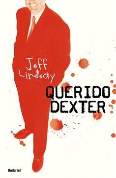 Querido Dexter // Jeff Lindsay // UMBRIEL THRILLER Hannibal Lecter, Dexter Morgan, Thriller, Books, Movies, Movie Posters, Club, Formal, Serial Killers