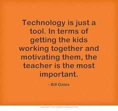 Technology Quote delivered by Bill gates Tech Quotes, Own Quotes, Bill Gates Quotes, Mapping Software, Technology Quotes, Working With Children, Meaningful Words, App Development, Quotations