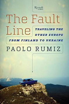 The Fault Line: Traveling the Other Europe, From Finland to Ukraine by Paolo Rumiz
