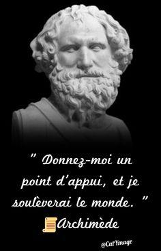 """"""" Donnez-moi un point d'appui, et je soulèverai le monde. """" Archimède"""