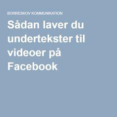 Sådan laver du undertekster til videoer på Facebook