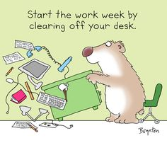 Start the work week by clearing off your desk Sandra Boynton, Work Quotes, Monday Quotes, I Love To Laugh, Work Humor, Laugh Out Loud, The Funny, I Laughed, Funny Jokes