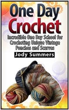 One Day Crochet: Incredible One Day School for Crocheting Unique Vintage Ponchos and Scarves (One Day Crochet Books, one day crocheting projects, one day crochet projects) - Kindle edition by Jody Summers. Crafts, Hobbies & Home Kindle eBooks @ Amazon.com.