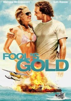 Fool's Gold (2008) Charming but luckless treasure hunter Ben Finnegan (Matthew McConaughey) has sacrificed his relationship with his wife (Kate Hudson) to search for the Queen's Dowry, a legendary treasure lost at sea. But the discovery of a new clue rekindles his hope for riches -- and his marriage. Donald Sutherland, Ray Winstone and Malcolm-Jamal Warner also star in this rousing high-seas adventure from director Andy Tennant.