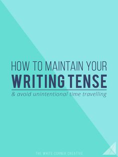 How To Maintain Your Writing Tense | Do you struggle with keeping your writing all in the same tense? Check out this post for tips on staying on track.