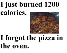 Fastest Way To Burn 1200 Calories… Diet Humor, Gym Humor, Workout Humor, Funny Diet, Funny Gym, Workout Tips, Workouts, Weight Loss Humor, Weight Loss Motivation
