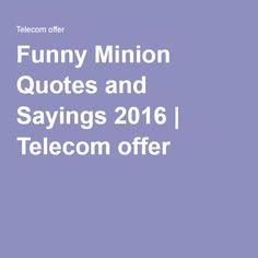 Funny Minion Quotes and Sayings 2016 Funny Minion, Minions, Image Collection, Sayings, Quotes, Quotations, Lyrics, Word Of Wisdom, Minion