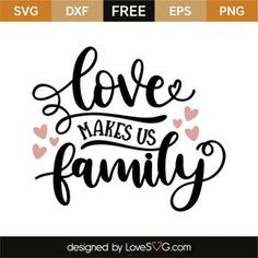 *** FREE SVG CUT FILE for Cricut, Silhouette and more *** Love make us family