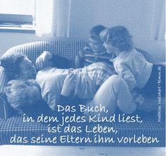 Das Buch, in dem jedes Kind liest, ist das Leben, das seine Eltern ihm vorleben. Mathias Voelchert • bimw.de