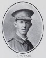 SHAW,   Ernest   William.   Private,   No.   I   746,   52nd   Battalion.   Born   at   Brisbane,   and   educated   at   Maryborough.   The   son   of   Harry   and   Alice   Shaw,   of   John   Street,   Maryborough.