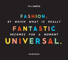 Fashion, by which what is really fantastic becomes for a moment universal.