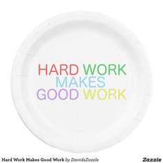 Hard Work Makes Good Work Paper Plate  Available on other products, type in the name of this design in the search bar on my Zazzle products page!  #motivational #quote #inspirational #saying #font #text #word #color #red #green #purple #yellow #blue #hard #work #good #makes #buy #sale #forsale #zazzle #paper #plate #disposable #party #office #event