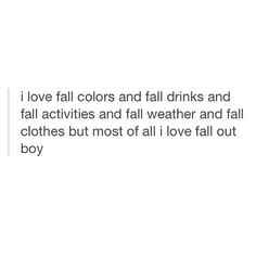 I love Fall out Boy, and the season fall!<<<I like fall, love fall out boy, and LOVE WINTER! Fall Out Boy, Emo Bands, Music Bands, Music Is Life, My Music, Save Rock And Roll, The Wombats, This Is A Book, Pop Punk