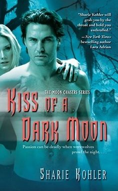 Kiss of a Dark Moon (Moon Chasers #2), Sharie Kohler