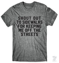 Shout out to sidewalks for keeping me off the streets!