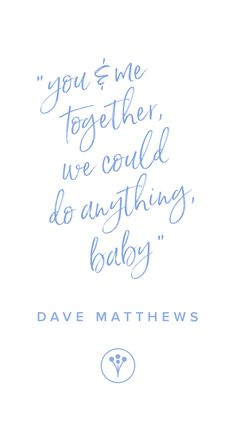 """Love Quotes : QUOTATION – Image : Quotes Of the day – Description Love quote from song idea – """"You and me together, we could do anything, baby"""" – Dave Matthews Sharing is Caring – Don't forget to share this quote ! Perfect Love Quotes, Famous Love Quotes, Best Quotes, Life Quotes, Quotes From Songs, Relationship Quotes, You And Me Quotes, Love Song Quotes, Funniest Quotes"""