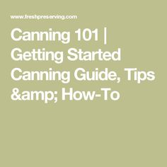 Canning 101   Getting Started Canning Guide, Tips & How-To