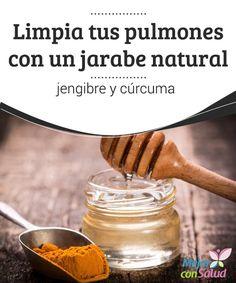 Limpia tus pulmones con un jarabe natural de jengibre y cúrcuma El jarabe de…