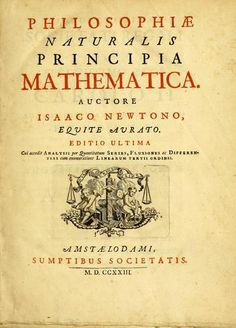 """Newton's 'Principia' - a work in three books by Sir Isaac Newton, first published in 1687. The Principia states Newton's laws of motion, forming the foundation of classical mechanics, also Newton's law of universal gravitation, and a derivation of Kepler's laws of planetary motion (which Kepler first obtained empirically). The Principia is """"justly regarded as one of the most important works in the history of science""""."""