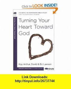 Turning Your Heart Toward God (40-Minute Bible Studies) (9780307458728) Kay Arthur, David Lawson, BJ Lawson , ISBN-10: 0307458725  , ISBN-13: 978-0307458728 ,  , tutorials , pdf , ebook , torrent , downloads , rapidshare , filesonic , hotfile , megaupload , fileserve