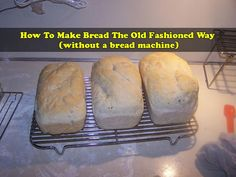 How To Make Bread The Old Fashioned Way (without a bread machine)