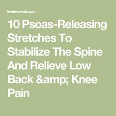 10 Psoas-Releasing Stretches To Stabilize The Spine And Relieve Low Back & Knee Pain
