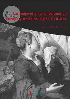 Las mujeres y las emociones en Europa y América : siglos XVII-XIX, D.L. 2016 http://absysnetweb.bbtk.ull.es/cgi-bin/abnetopac01?TITN=545615