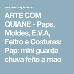 ARTE COM QUIANE -  Paps, Moldes, E.V.A, Feltro e Costuras: Pap: mini guarda chuva feito a mao