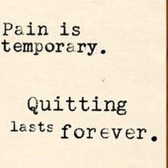 """""""Pain is temporary. Quitting lasts forever."""" #leadership #quotes"""
