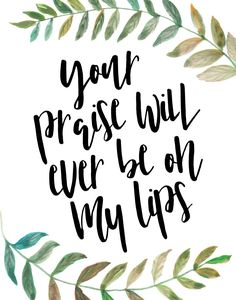 "Your praise will ever be on my lips  Inspired by the beautiful song ""Ever Be"" by Bethel and bible verse Psalm 34:1. When we take a step back we have so many reasons to praise the Lord. Let this print remind you of His glory and how He is worthy of praise all the days of our life. -Different size options available #yourpraisewilleverbeonmylips"