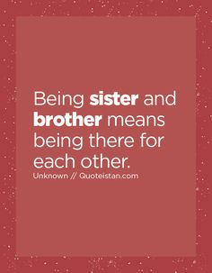 Being sister and brother means being there for each other. Wishes For Brother, My Sister, To My Daughter, Family Quotes, Me Quotes, Motivational Quotes, Inspirational Quotes, Law Of Attraction Quotes, Caption Quotes