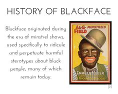 History of Blackface... http://oppressedbrowngirlsdoingthings.tumblr.com/post/70348800295/rroserade-sources-1-2-3-4-also-an
