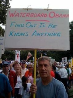 ....waterboard him......Find out if he knows anything, the worst president EVER,.......